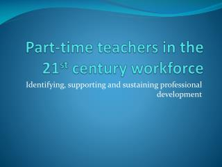 Part-time teachers in the 21 st  century workforce