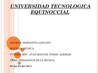 UNIVERSIDAD TECNOLOGICA EQUINOCCIAL . ALUMNA: MARIANITA  LASCANO MATERIA: MUSICA