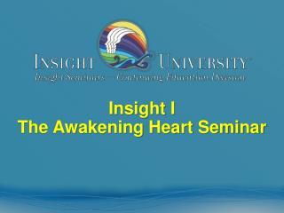 Insight I The Awakening Heart Seminar