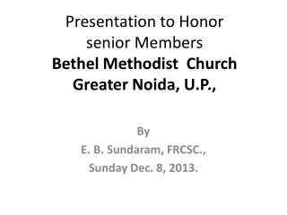 Presentation to Honor  senior Members Bethel Methodist  Church Greater  Noida , U.P.,