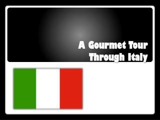 A Gourmet Tour Through Italy