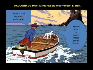 """L'ACCORD DU PARTICIPE PASSE avec """" avoir """" &  être ."""