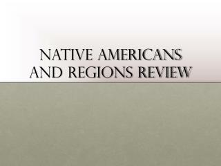 Native Americans and regions review
