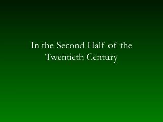 In the  Second Half of the Twentieth Century