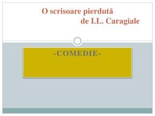 O  scrisoare pierdut ă                                 de I.L.  Caragiale