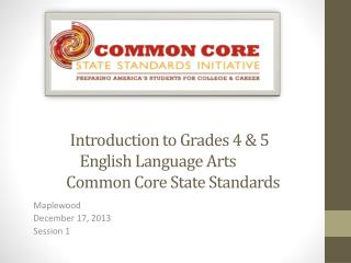 Introduction to Grades 4 & 5  English Language Arts          Common Core State Standards
