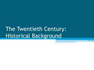 The Twentieth Century:  Historical Background