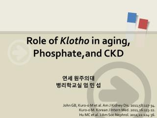 Role of  Klotho  in aging,  Phosphate,and  CKD