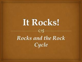 It Rocks!