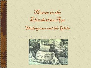 Theatre in the  Elizabethan Age