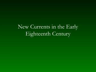 New Currents in the Early Eighteenth Century