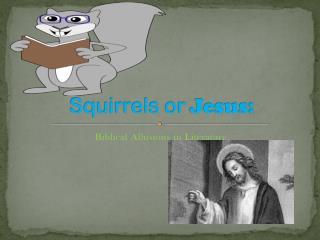 Squirrels or  Jesus: