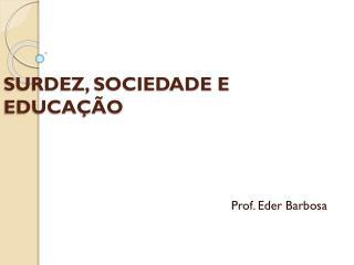 SURDEZ, SOCIEDADE E EDUCAÇÃO