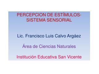 PERCEPCION DE ESTÍMULOS-SISTEMA  SENSORIAL Lic. Francisco Luis Calvo Argáez