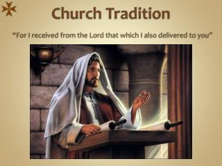 Church Tradition �For  I received from the Lord that which I also delivered to  you�