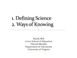 1. Defining Science 2. Ways of Knowing
