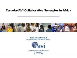 Patricia Fast MD, Ph.D. CMO, International AIDS Vaccine Initiative
