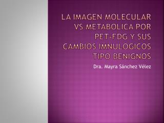 La imagen molecular vs  metabolica  por  pet-fdg  y sus cambios  imnulogicos  tipo benignos