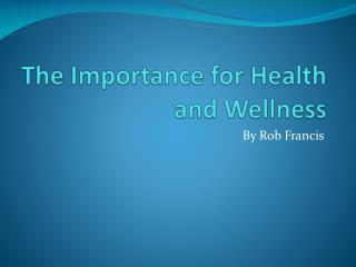 The Importance for Health and Wellness