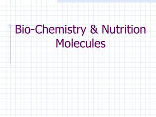 Bio-Chemistry & Nutrition Molecules