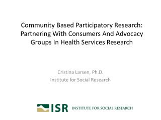Cristina Larsen, Ph.D. Institute for Social Research