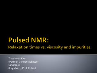 Pulsed NMR: Relaxation times vs. viscosity and impurities
