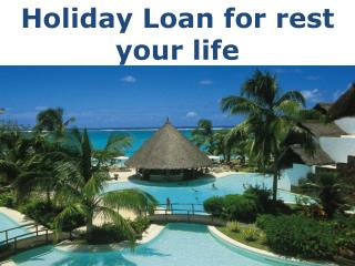 Holiday Loan for rest your life