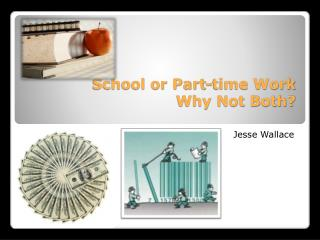 School or Part-time Work Why Not Both?