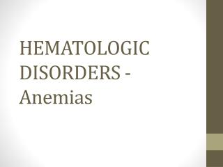 HEMATOLOGIC  DISORDERS -  Anemias