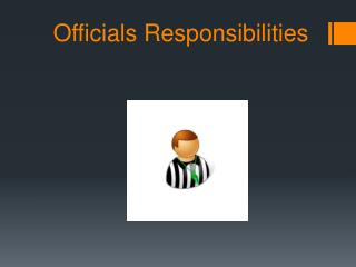 Officials Responsibilities