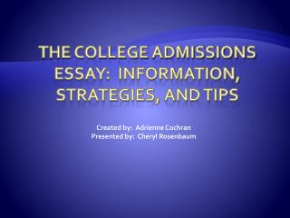 The College Admissions Essay:   Information, Strategies, and Tips