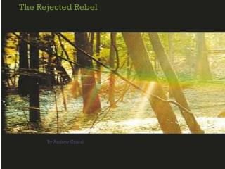The Rejected Rebel