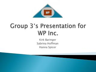 Group 3's Presentation for WP Inc.