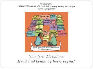 Nám fyrir 21. öldina:  Hvað á að kenna og hvers vegna?