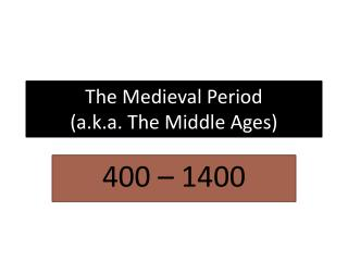 The Medieval Period (a.k.a. The Middle Ages)