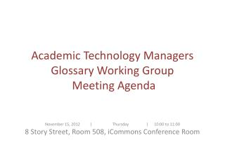 Academic Technology Managers Glossary Working Group  Meeting Agenda