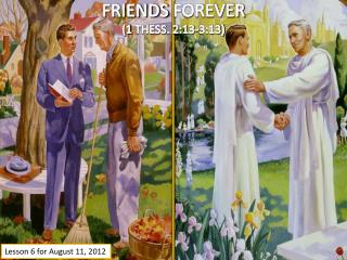FRIENDS FOREVER (1  THESS .  2:13-3:13)