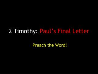 2 Timothy:  Paul�s Final Letter