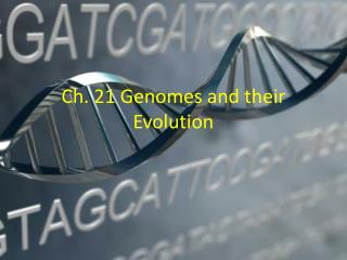 Ch. 21 Genomes and their Evolution