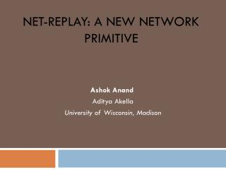 Net- REpLAY : A NEW NETWORK PRIMITIVE