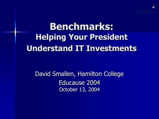 Benchmarks: Helping Your President Understand IT Investments