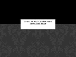 Loyalty and Characters from the Text