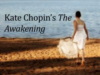 Kate Chopin's  The Awakening