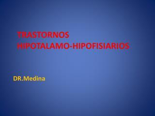 TRASTORNOS                 HIPOTALAMO-HIPOFISIARIOS