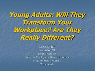 Young Adults: Will They Transform Your Workplace? Are They Really Different?
