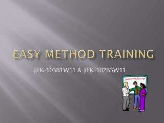 Easy Method Training