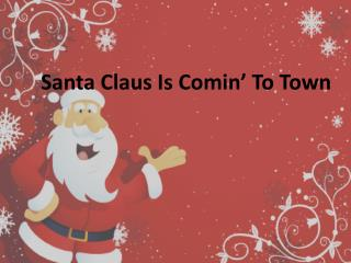Santa Claus Is  Comin ' To Town