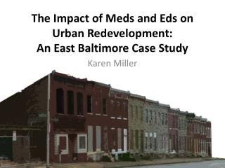 The Impact of Meds and Eds on Urban Redevelopment:  An East Baltimore Case Study