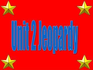Unit 2 Jeopardy