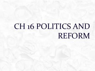 Ch 16 Politics and Reform
